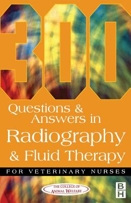 300 Questions and Answers in Radiography and Fluid Therapy for Veterinary Nurses - Caw
