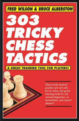 303 Tricky Chess Tactics - Wilson, Fred, and Alberston, Bruce