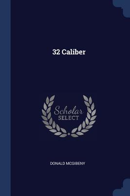 32 Caliber - McGibeny, Donald
