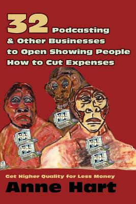 32 Podcasting & Other Businesses to Open Showing People How to Cut Expenses: Get Higher Quality for Less Money - Hart, Anne