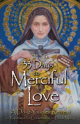 33 Days to Merciful Love: A Do-It-Yourself Retreat in Preparation for Divine Mercy Consecration - Gaitley, Michael E, Fr.