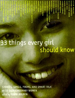 33 Things Every Girl Should Know: Stories, Songs, Poems, and Smart Talk by 33 Extraordinary Women - Bolden, Tonya