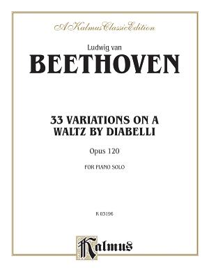 33 Variations on a Waltz by Diabelli: Opus 120 - Van Beethoven, Ludwig (Composer)