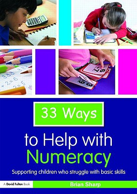 33 Ways to Help with Numeracy: Supporting Children Who Struggle with Basic Skills - Sharp, Brian