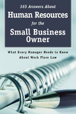 365 Answers about Human Resources for the Small Business Owner: What Every Manager Needs to Know about Workplace Law - Holihan, Mary B