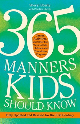 365 Manners Kids Should Know: Games, Activities, and Other Fun Ways to Help Children and Teens Learn Etiquette - Eberly, Sheryl