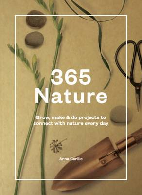 365 Nature: Projects to Connect with Nature Every Day - Carlile, Anna