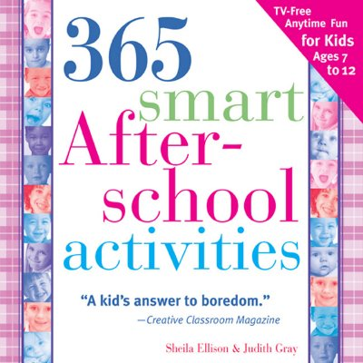 365 Smart After-School Activites: TV-Free Fun Anytime for Kids Ages 7-12 - Ellison, Sheila, and Gray, Judith