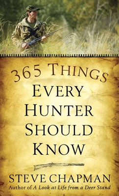 365 Things Every Hunter Should Know - Chapman, Steve, and Gordon (Editor)