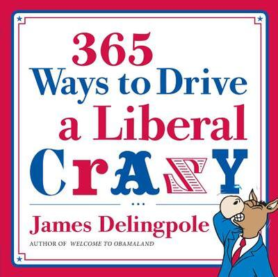 365 Ways to Drive a Liberal Crazy - Delingpole, James