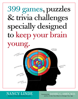 399 Games, Puzzles & Trivia Challenges Specially Designed to Keep Your Brain Young - Linde, Nancy, and Amen, Daniel G, Dr., M.D. (Foreword by), and Harvey, Philip D (Introduction by)