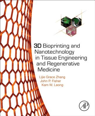3D Bioprinting and Nanotechnology in Tissue Engineering and Regenerative Medicine - Zhang, Lijie Grace, and Fisher, John P, and Leong, Kam