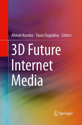 3D Future Internet Media - Kondoz, Ahmet (Editor)