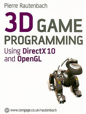3D Game Programming: Using DirectX 10 and OpenGL - Rautenbach, Pierre