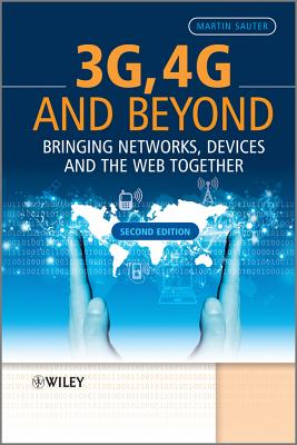 3G, 4G and Beyond: Bringing Networks, Devices and the Web Together - Sauter, Martin