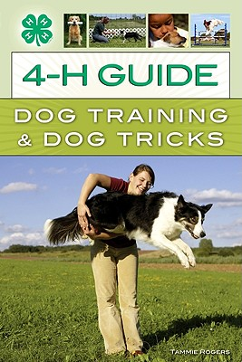 4-H Guide to Dog Training & Dog Tricks - Rogers, Tammie