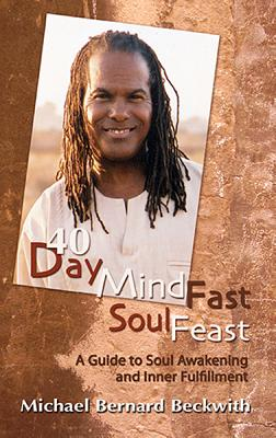 40 Day Mind Fast Soul Feast: A Guide to Soul Awakening and Inner Fulfillment - Beckwith, Michael Bernard, Rev.