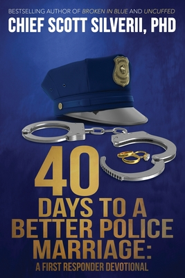 40 Days to a Better Police Marriage - Silverii, Scott
