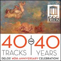 40 Tracks for 40 Years: Delos' 40th Anniversary Celebration! - ALIAS Chamber Ensemble (chamber ensemble); Ambar; Arleen Augér (soprano); Brazilian Guitar Quartet;...