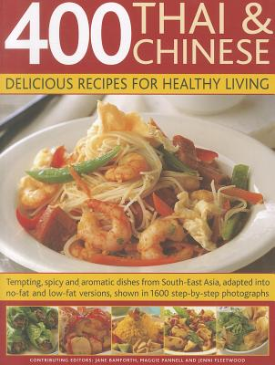 400 Thai & Chinese: Delicious Recipes for Healthy Living: Tempting Spicy and Aromatic Dishes from South-East Asia Adapted Into No-Fat and Low-Fat Versions, Shown in 1600 Step-By-Step Photographs - Bamforth, Jane