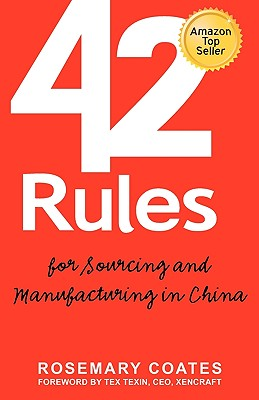 42 Rules for Sourcing and Manufacturing in China: A Practical Handbook for Doing Business in China, Special Economic Zones, Factory Tours and Manufacturing Quality - Coates, Rosemary