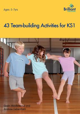 43 Team-Building Activities for Key Stage 1 - Middlewood, Gavin, and Debenham, Andrew