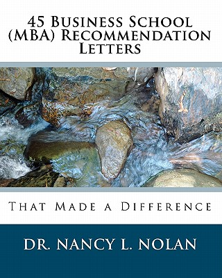 45 Business School (MBA) Recommendation Letters: That Made a Difference - Nolan, Dr Nancy L