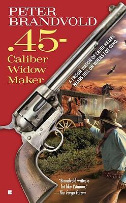 45-Caliber Widow Maker - Brandvold, Peter