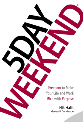 5 Day Weekend: Freedom to Make Your Life and Work Rich with Purpose - Halik, Nik, and Gunderson, Garrett B