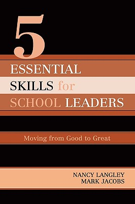 5 Essential Skills for School Leaders: Moving from Good to Great - Langley, Nancy, and Jacobs, Mark M