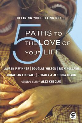 5 Paths to the Love of Your Life: Defining Your Dating Style - Winner, Lauren, and Lindvall, Jonathan, and Clark, Jerusha