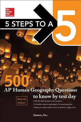 5 Steps to a 5: 500 AP Human Geography Questions to Know by Test Day, Second Edition - Anaxos Inc.