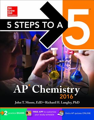 5 Steps to a 5 AP Chemistry 2016 - Moore, John T, Ph.D., and Langley, Richard, Dr.