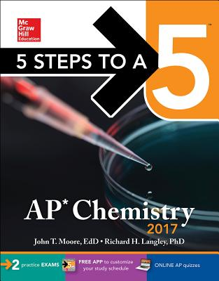 5 Steps to a 5: AP Chemistry 2017 - Moore, John T, and Langley, Richard H