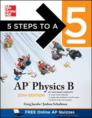 5 Steps to a 5 AP Physics B, 2014 Edition - Jacobs, Greg, and Schulman, Joshua