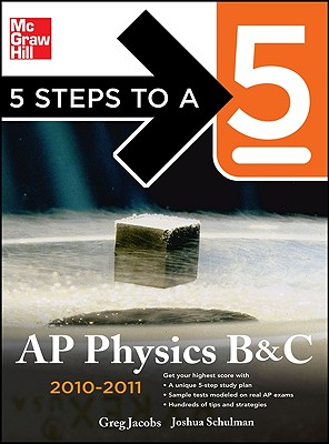 5 Steps to a 5: AP Physics B and C - Jacobs, Greg, and Schulman, Joshua