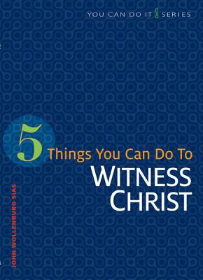 5 Things You Can Do to Witness Christ - Sias, John Wollenburg