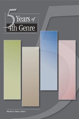 5 Years of 4th Genre - Bates, Martha A (Editor)