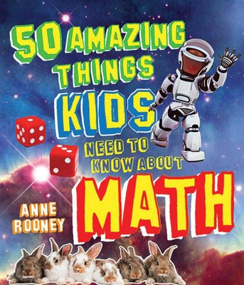 50 Amazing Things Kids Need to Know about Math - Rooney, Anne