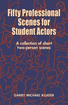50 audition scenes for student & professional actors : a collection of comedy & drama for two performers - Kluger, Garry Michael
