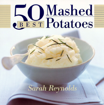 50 Best Mashed Potatoes - Reynolds, Sarah