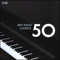 50 Best Piano Classics - Aldo Ciccolini (piano); Alexis Weissenberg (piano); André Watts (piano); Cécile Ousset (piano); Christian Zacharias (piano);...