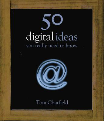 50 Digital Ideas You Really Need to Know - Chatfield, Tom
