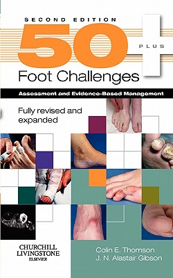 50+ Foot Challenges: Assessment and Evidence-Based Management - Thomson, Colin, and Gibson, J. N. Alastair