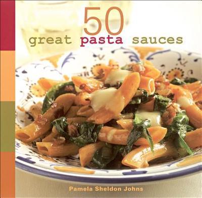 50 Great Pasta Sauces - Johns, Pamela Sheldon