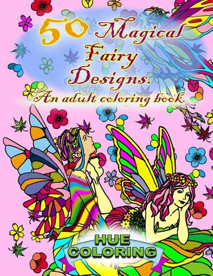 50 Magical Fairy Designs: An Adult Coloring Book - Coloring, Hue