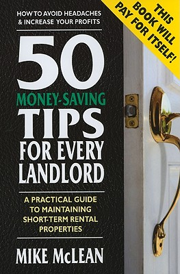 50 Money-Saving Tips for Every Landlord: A Practical Guide to Maintaining Short-Term Rental Properties - McLean, Mike