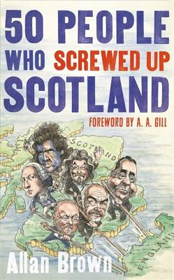 50 People Who Screwed Up Scotland - Brown, Allan