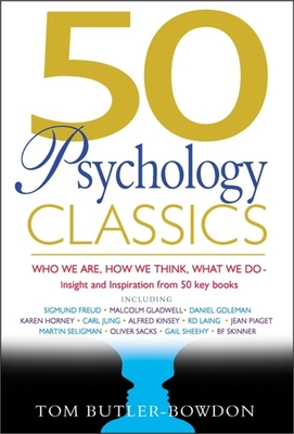 50 Psychology Classics: Who We Are, How We Think, What We Do: Insight and Inspiration from 50 Key Books - Butler-Bowdon, Tom