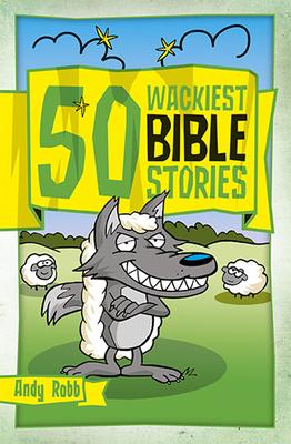 50 Wackiest Bible Stories - Robb, Andy
